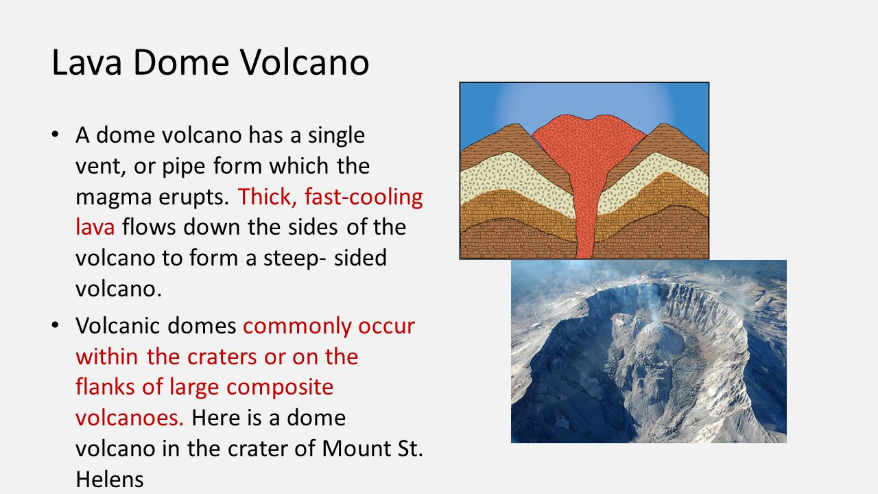 Lava Dome Volcano A dome volcano has a single vent, or pipe form which the magma erupts. Thick, fast-cooling lava flows down the sides of the volcano