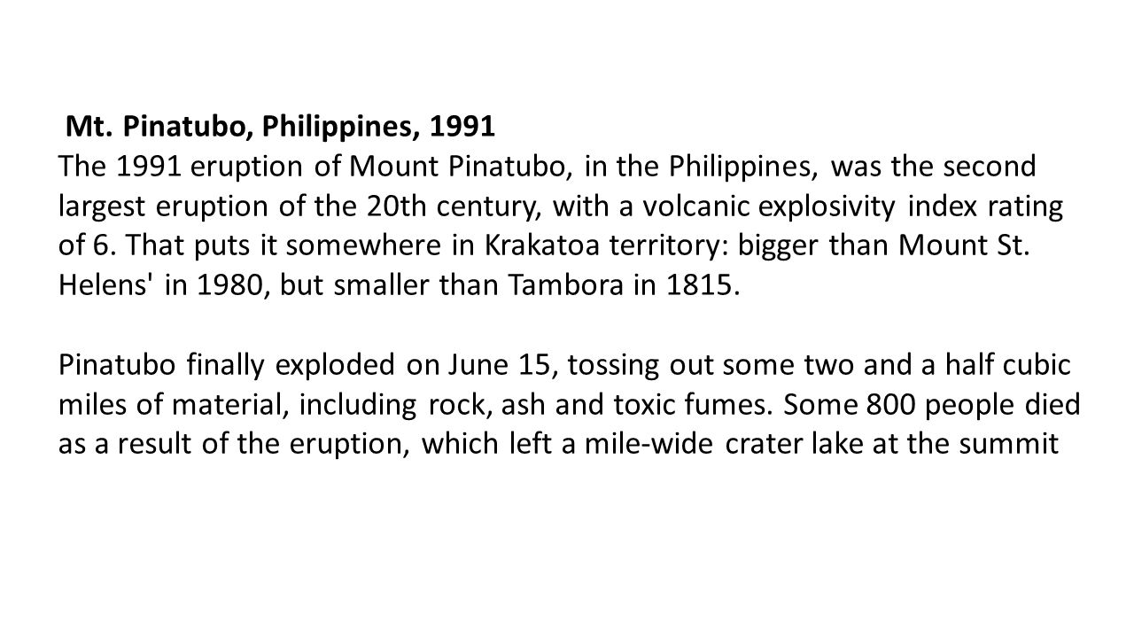 Mt. Pinatubo, Philippines, 1991 The 1991 eruption of Mount Pinatubo, in the Philippines, was the second largest eruption of the 20th century, with a v