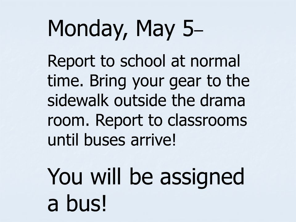 Monday, May 5 – Report to school at normal time.