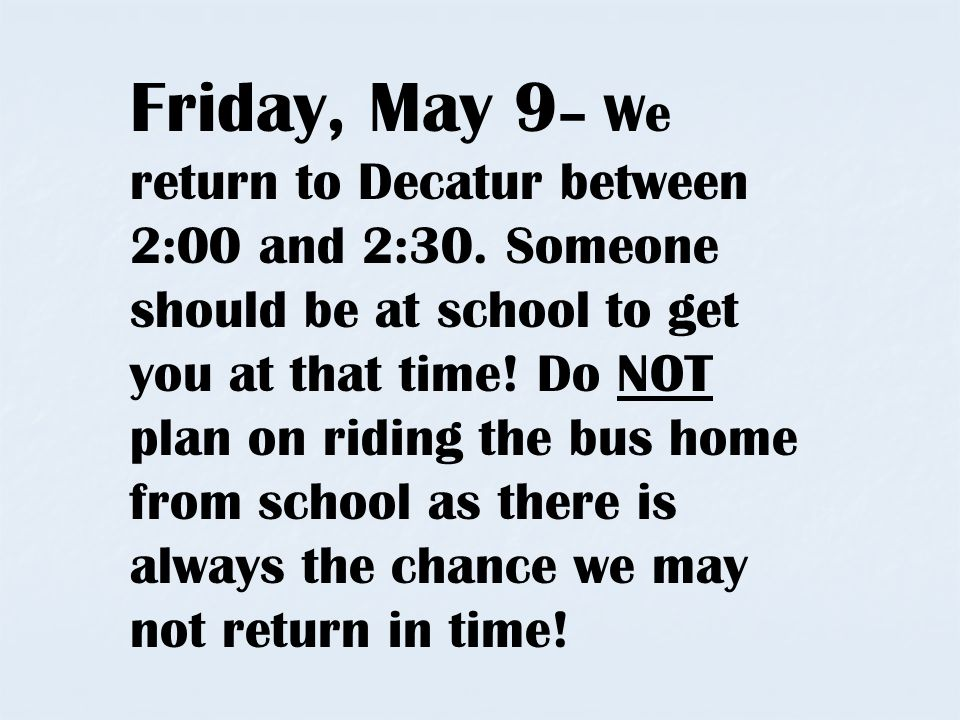 Friday, May 9 – We return to Decatur between 2:00 and 2:30.