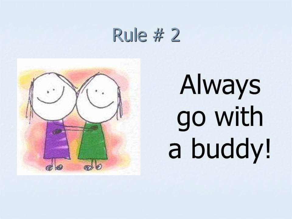 Rule # 2 Always go with a buddy!