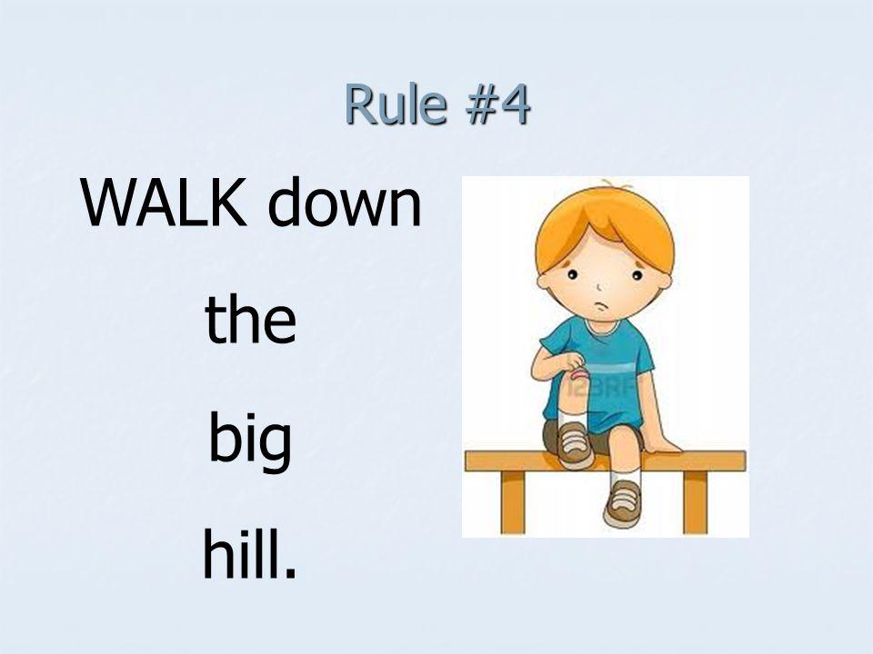 Rule #4 WALK down the big hill.