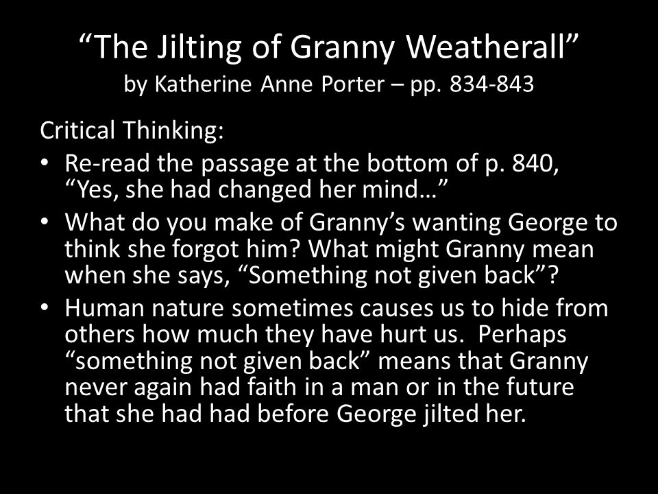 """The Jilting of Granny Weatherall"" by Katherine Anne Porter – pp. 834-843 Critical Thinking: Re-read the passage at the bottom of p. 840, ""Yes, she ha"