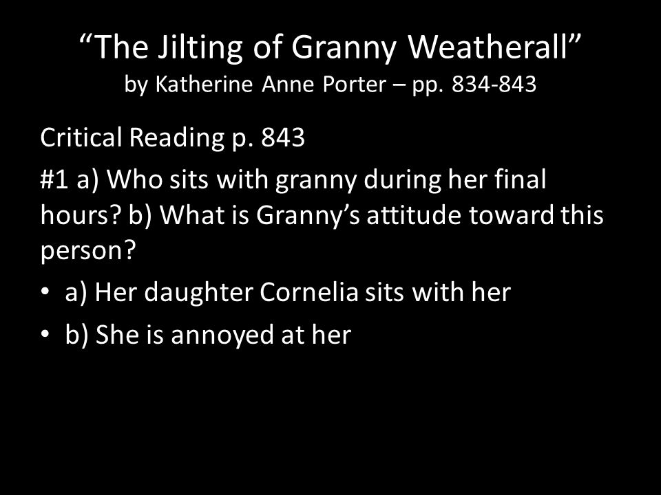 """The Jilting of Granny Weatherall"" by Katherine Anne Porter – pp. 834-843 Critical Reading p. 843 #1 a) Who sits with granny during her final hours? b"