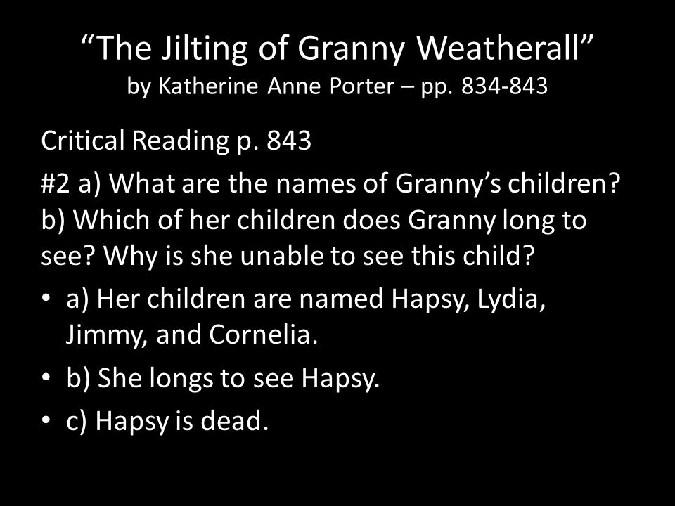 """The Jilting of Granny Weatherall"" by Katherine Anne Porter – pp. 834-843 Critical Reading p. 843 #2 a) What are the names of Granny's children? b) Wh"