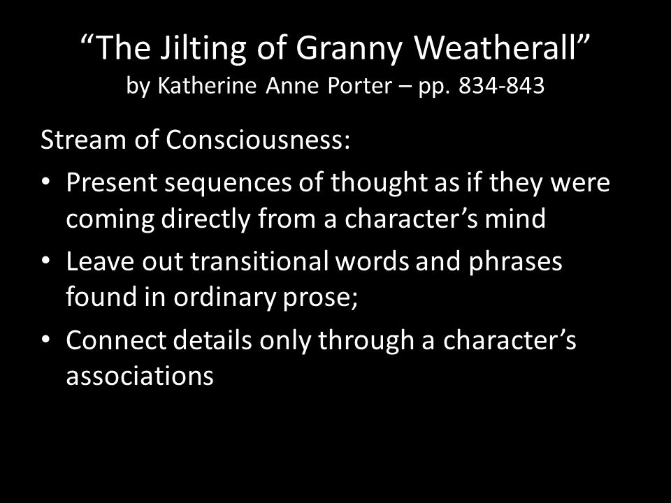 """The Jilting of Granny Weatherall"" by Katherine Anne Porter – pp. 834-843 Stream of Consciousness: Present sequences of thought as if they were coming"