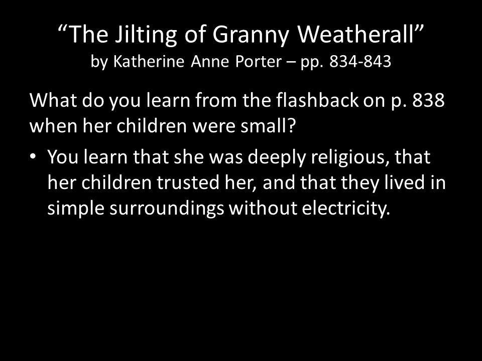 """The Jilting of Granny Weatherall"" by Katherine Anne Porter – pp. 834-843 What do you learn from the flashback on p. 838 when her children were small?"
