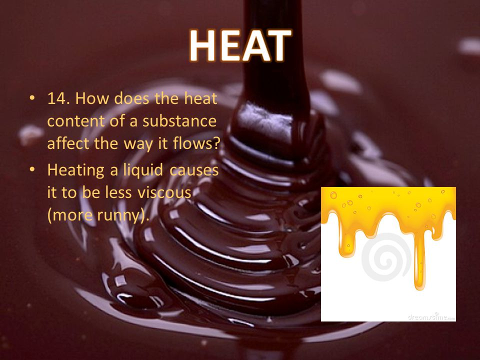 14. How does the heat content of a substance affect the way it flows.