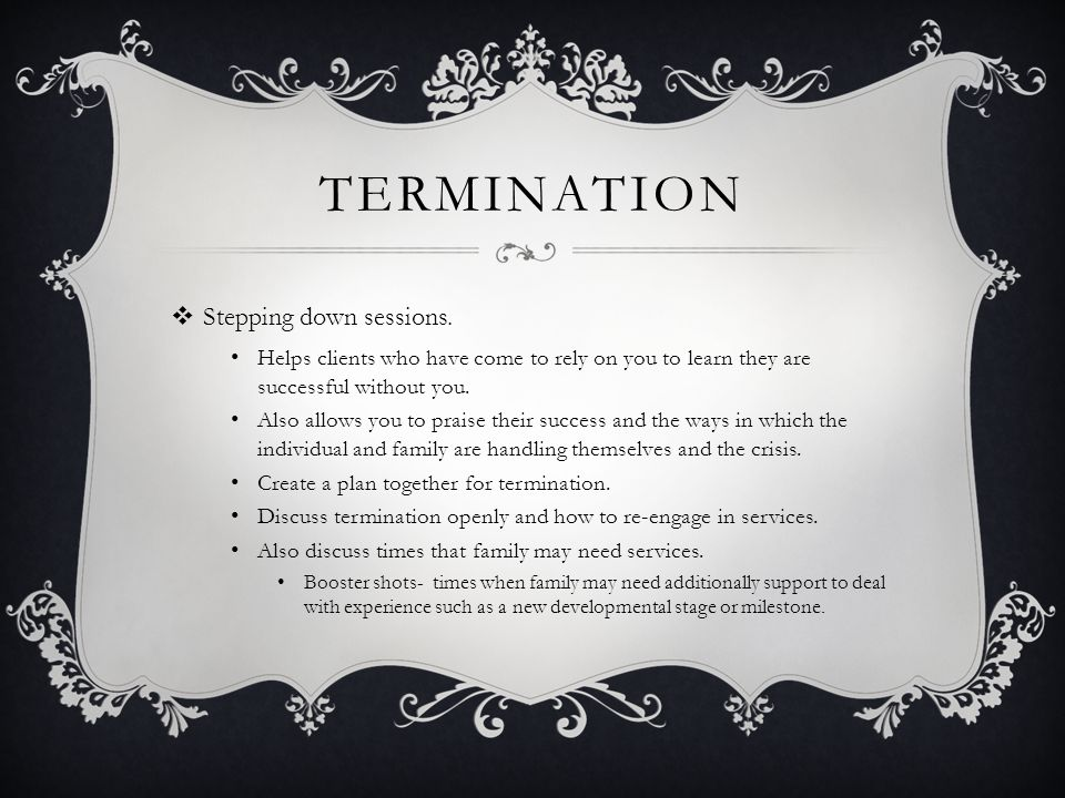 TERMINATION  Stepping down sessions.