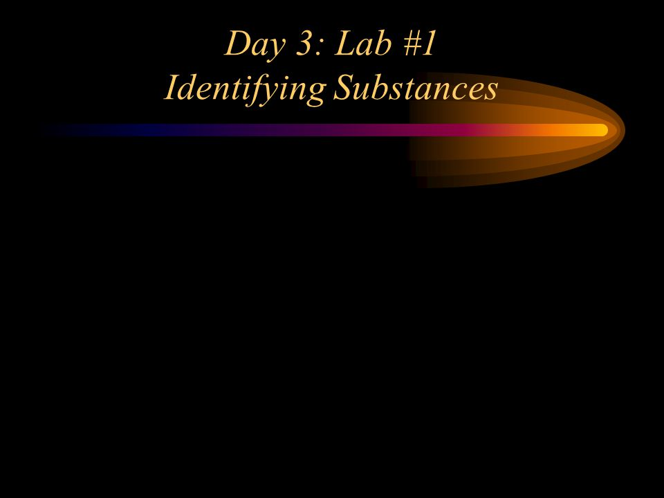 Day 3: Lab #1 Identifying Substances