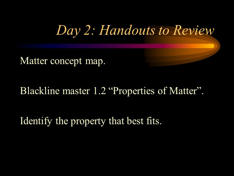 "Day 2: Handouts to Review Matter concept map. Blackline master 1.2 ""Properties of Matter"". Identify the property that best fits."