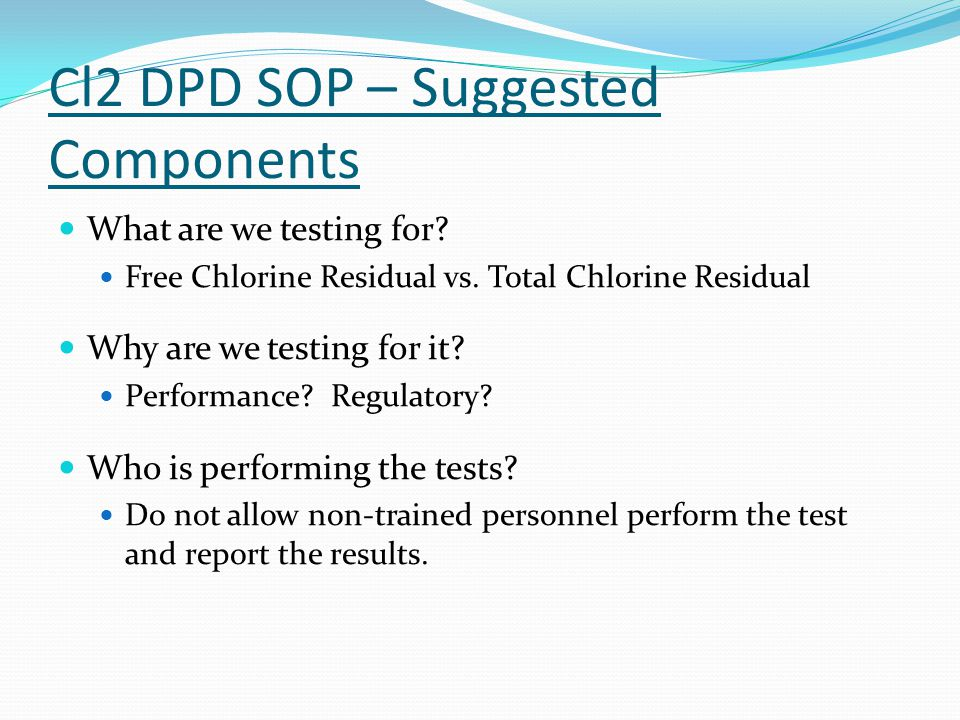 Cl2 DPD SOP – Suggested Components What are we testing for.