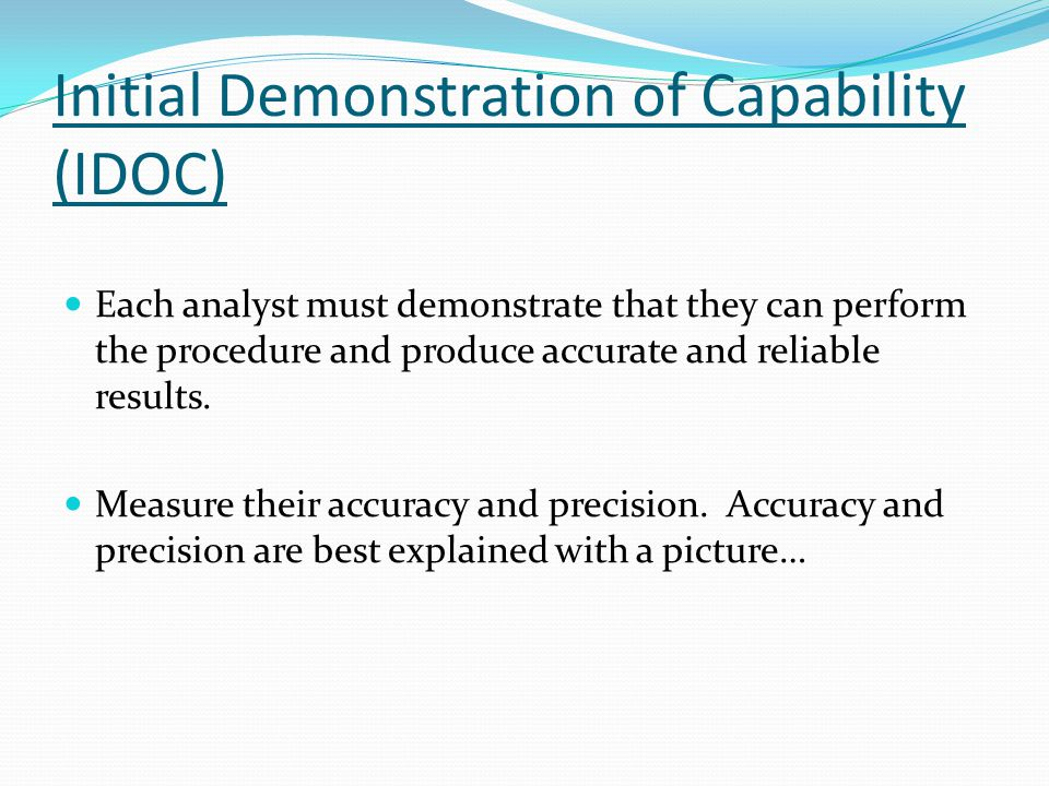Initial Demonstration of Capability (IDOC) Each analyst must demonstrate that they can perform the procedure and produce accurate and reliable results.
