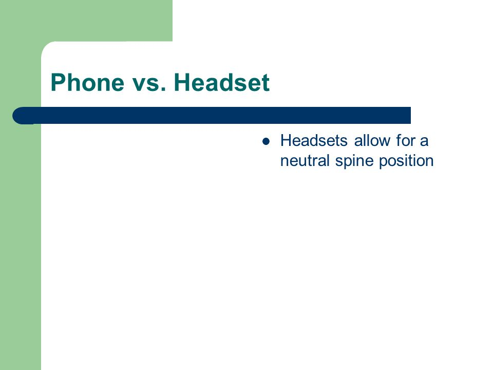 Phone vs. Headset Headsets allow for a neutral spine position