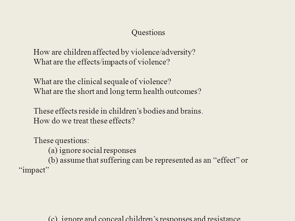 Questions How are children affected by violence/adversity.