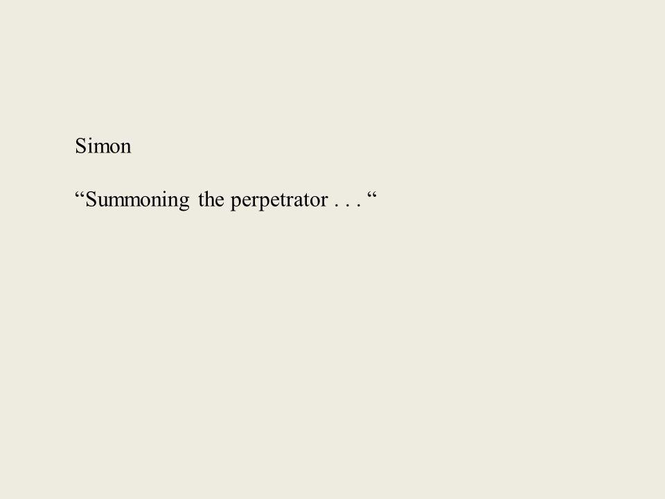Simon Summoning the perpetrator...