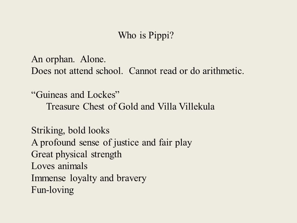 Who is Pippi. An orphan. Alone. Does not attend school.