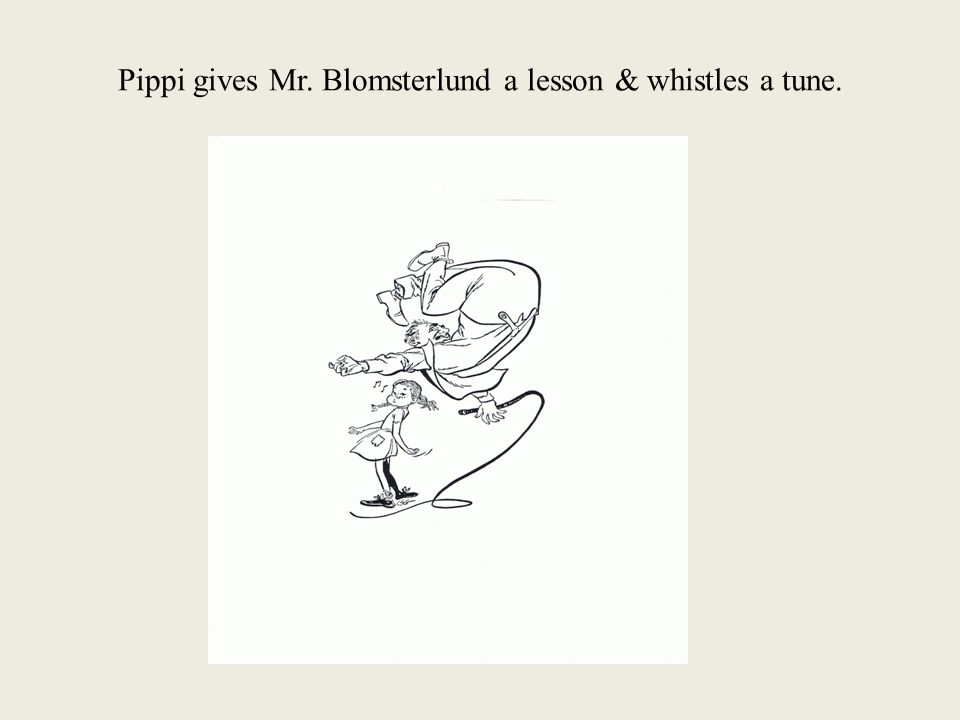 Pippi gives Mr. Blomsterlund a lesson & whistles a tune.