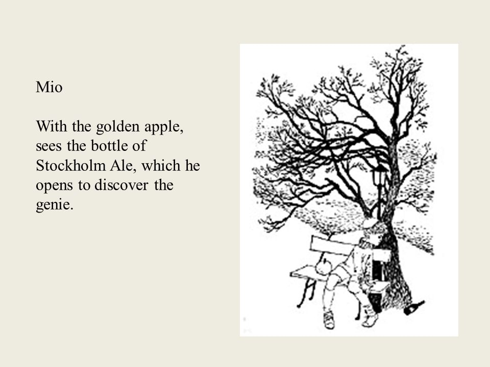 Mio With the golden apple, sees the bottle of Stockholm Ale, which he opens to discover the genie.