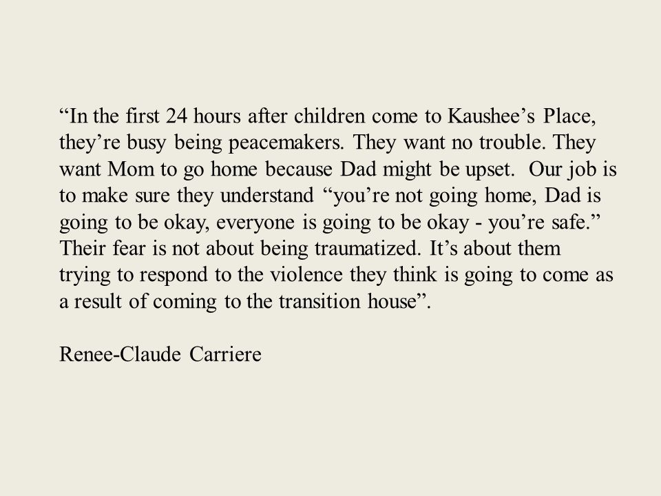 In the first 24 hours after children come to Kaushee's Place, they're busy being peacemakers.