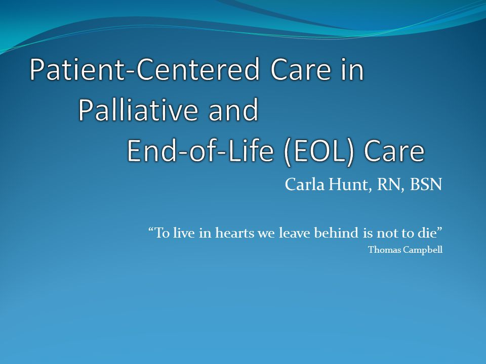 Carla Hunt, RN, BSN To live in hearts we leave behind is not to die Thomas Campbell