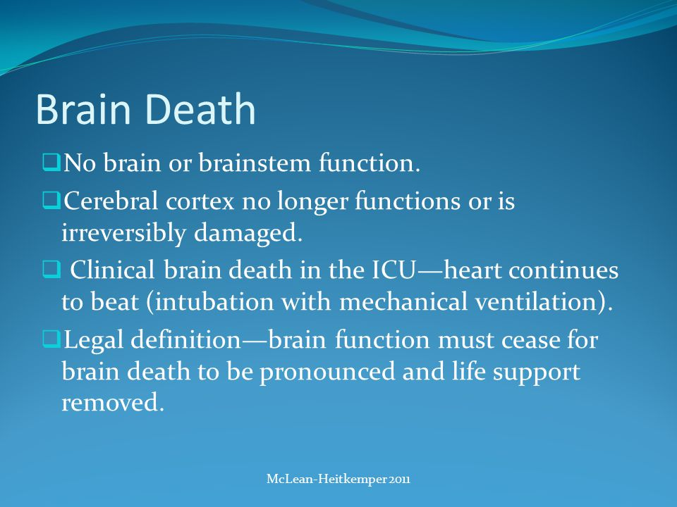 Brain Death  No brain or brainstem function.