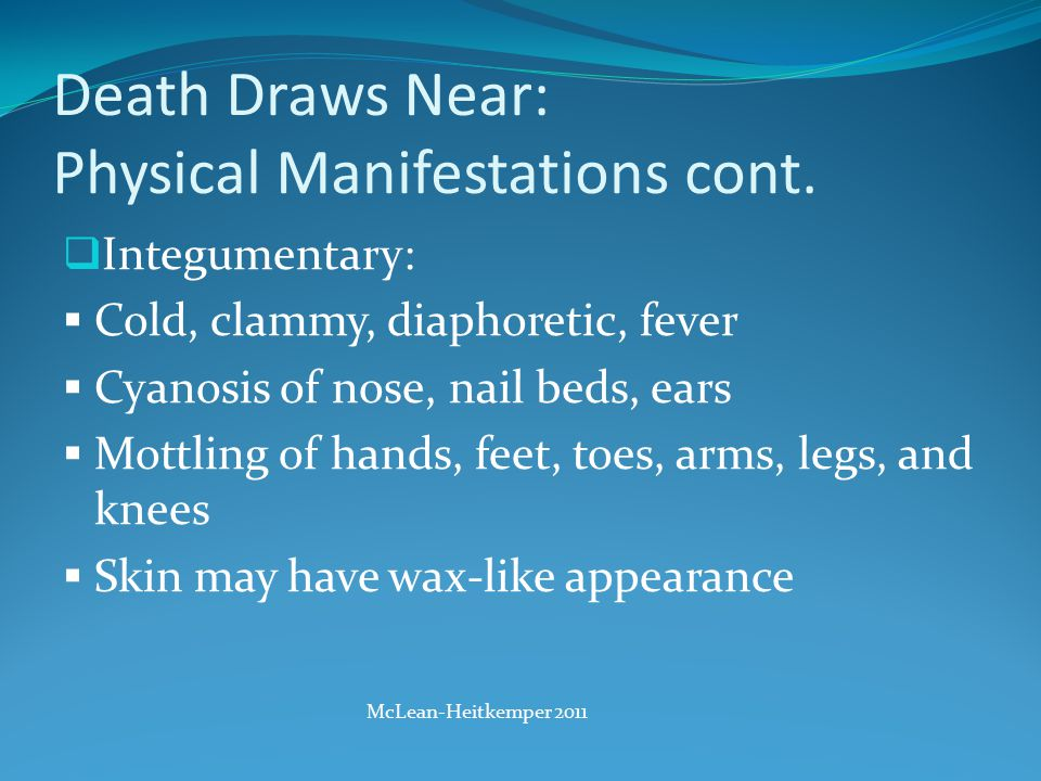 Death Draws Near: Physical Manifestations cont.