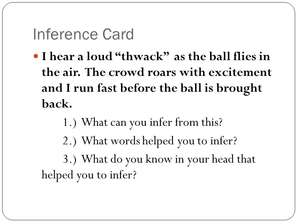 "Inference Card I hear a loud ""thwack"" as the ball flies in the air. The crowd roars with excitement and I run fast before the ball is brought back. 1."