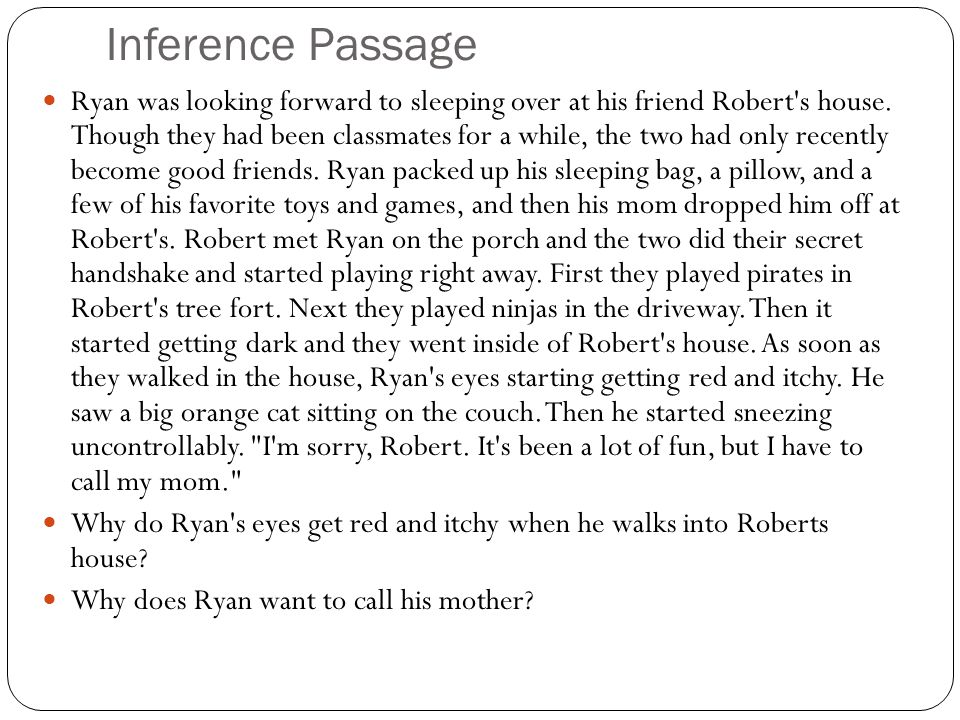 Inference Passage Ryan was looking forward to sleeping over at his friend Robert's house. Though they had been classmates for a while, the two had onl