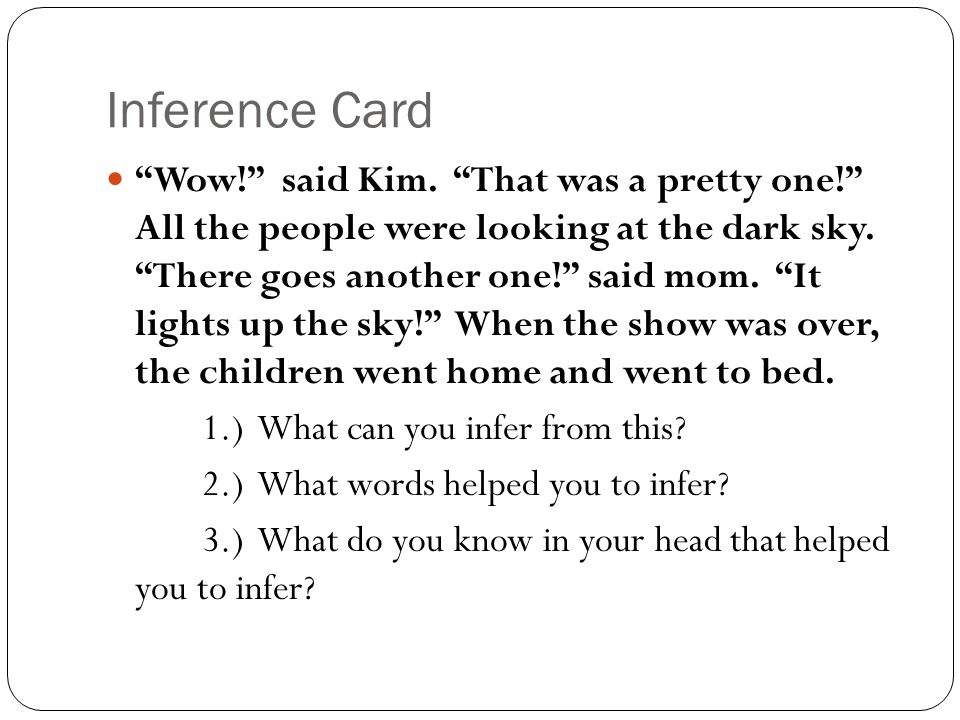 "Inference Card ""Wow!"" said Kim. ""That was a pretty one!"" All the people were looking at the dark sky. ""There goes another one!"" said mom. ""It lights u"