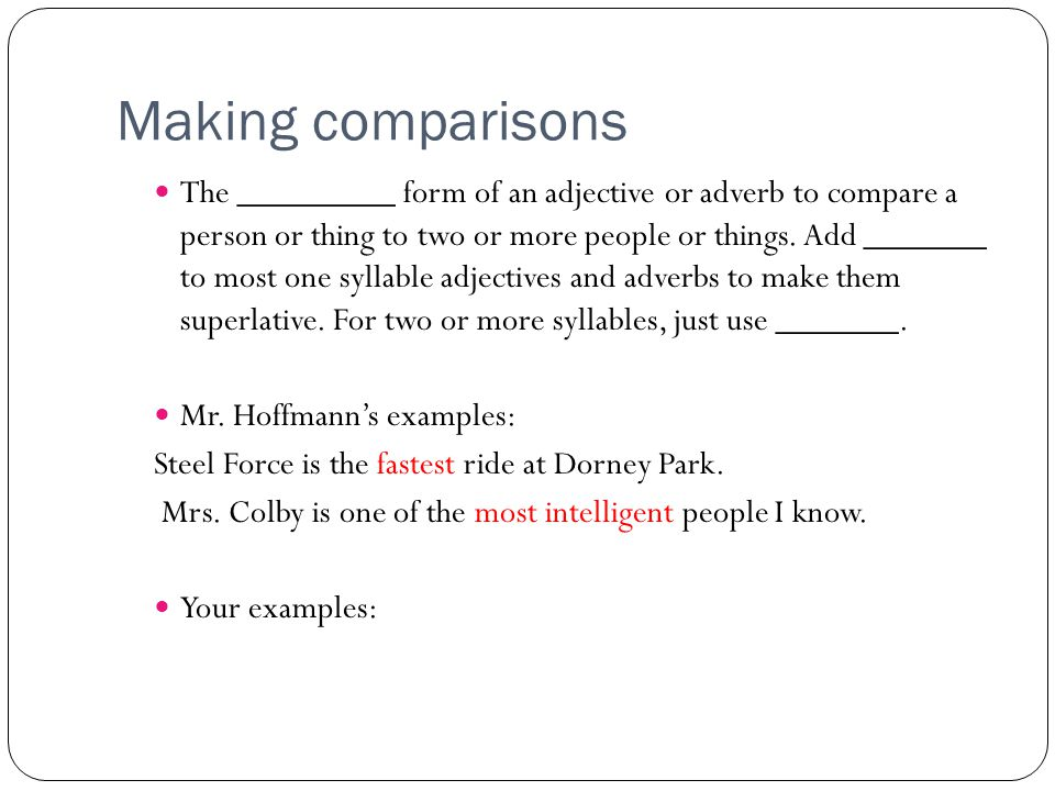 Making comparisons Special forms of adjectives and adverbs are used to compare people or things.