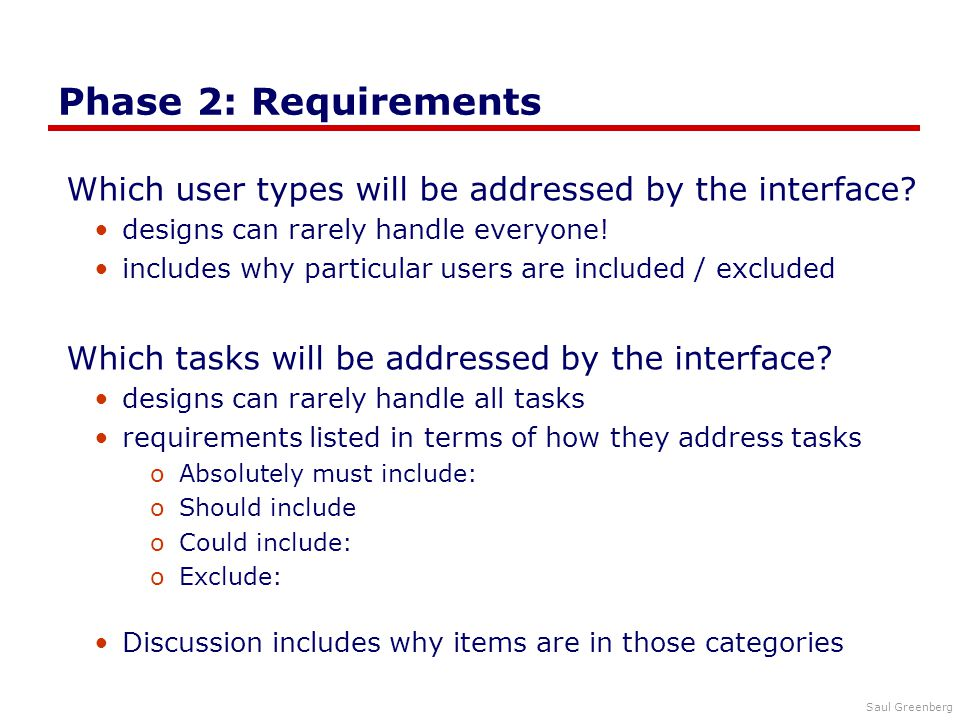 Saul Greenberg Phase 2: Requirements Which user types will be addressed by the interface.
