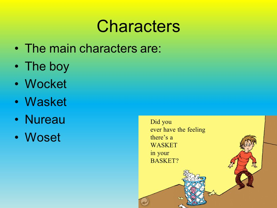 Characters The main characters are: Cat in the Hat Mini Cat in the Hat Owls on noses Jake the snake pillow