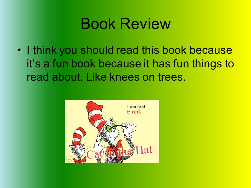 Book Review I think you should read this book because this book tells you, you can read with your eyes open and shut and it's funny and silly and the book helps you learn!