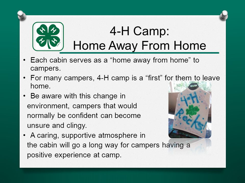 4-H Camp: Home Away From Home Each cabin serves as a home away from home to campers.