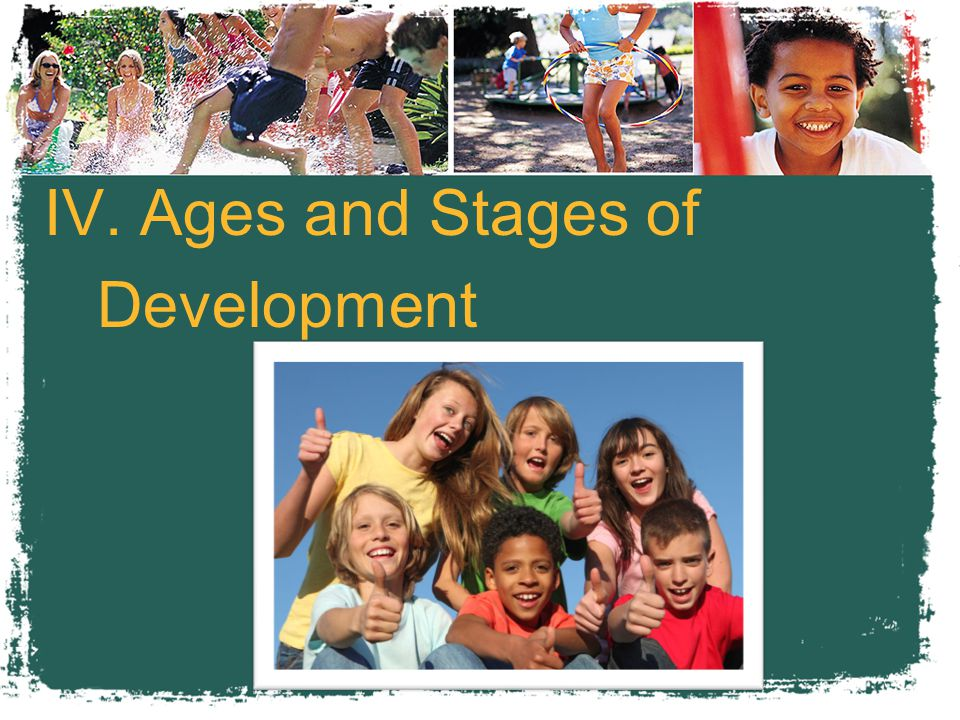 IV. Ages and Stages of Development
