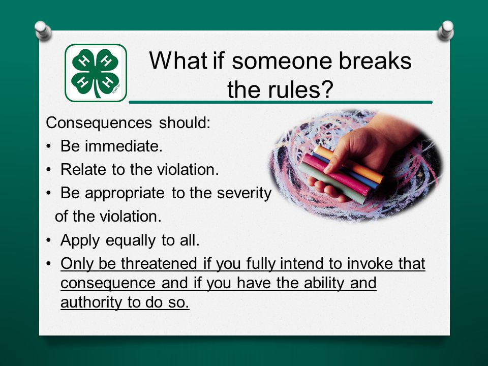 What if someone breaks the rules. Consequences should: Be immediate.