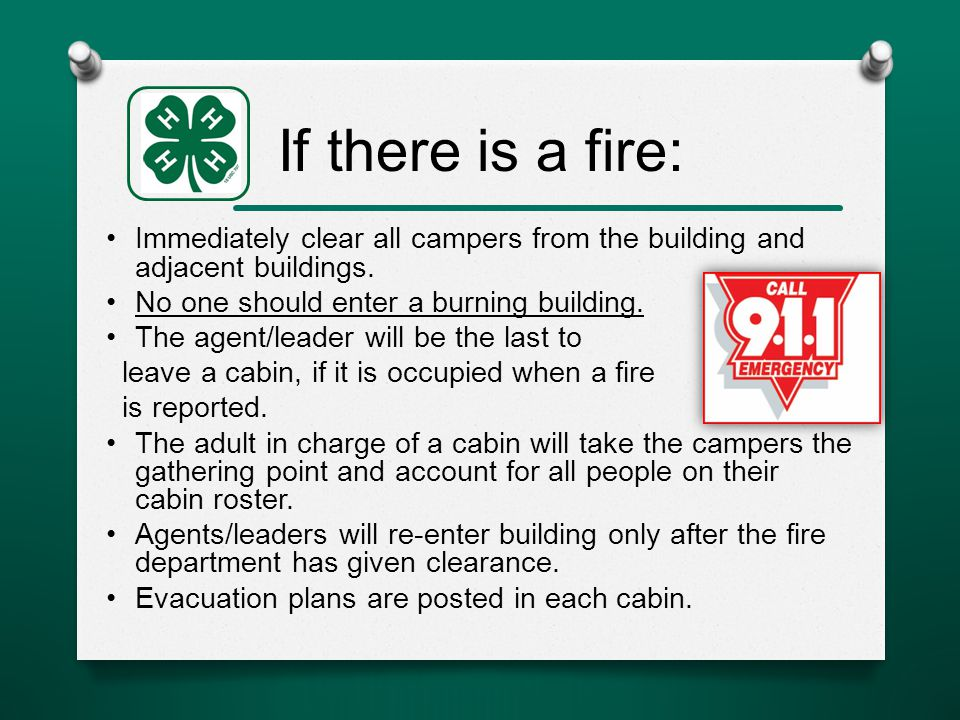 If there is a fire: Immediately clear all campers from the building and adjacent buildings.