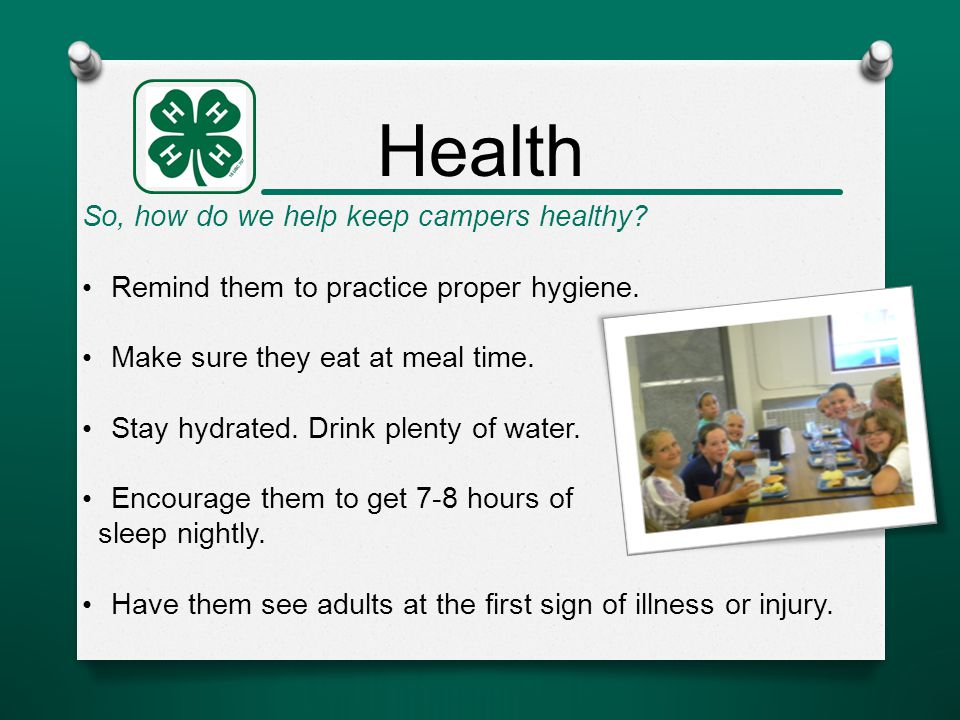 Health So, how do we help keep campers healthy. Remind them to practice proper hygiene.