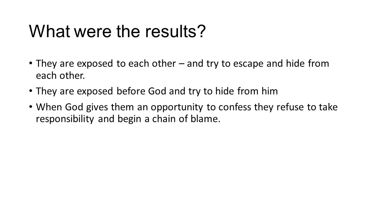 What were the results. They are exposed to each other – and try to escape and hide from each other.