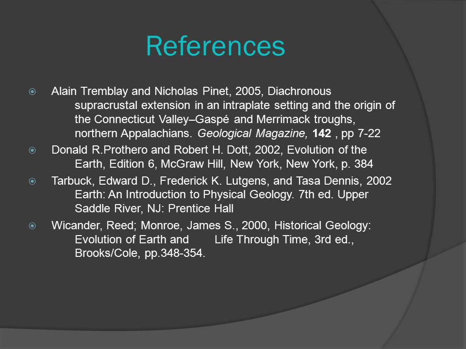 References  Alain Tremblay and Nicholas Pinet, 2005, Diachronous supracrustal extension in an intraplate setting and the origin of the Connecticut Valley–Gaspé and Merrimack troughs, northern Appalachians.