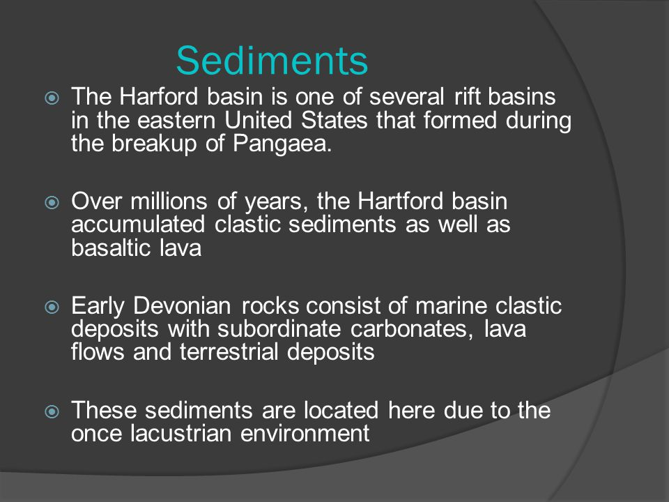 Sediments  The Harford basin is one of several rift basins in the eastern United States that formed during the breakup of Pangaea.