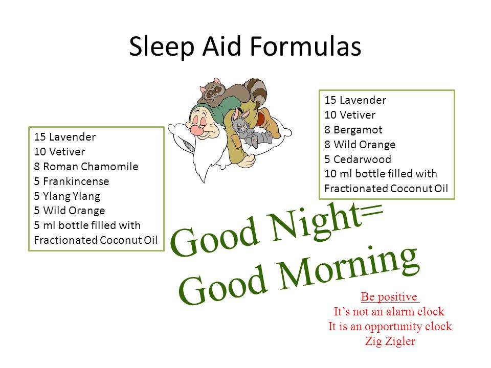 Sleep Aid Formulas 15 Lavender 10 Vetiver 8 Roman Chamomile 5 Frankincense 5 Ylang Ylang 5 Wild Orange 5 ml bottle filled with Fractionated Coconut Oil 15 Lavender 10 Vetiver 8 Bergamot 8 Wild Orange 5 Cedarwood 10 ml bottle filled with Fractionated Coconut Oil Good Night= Good Morning Be positive It's not an alarm clock It is an opportunity clock Zig Zigler