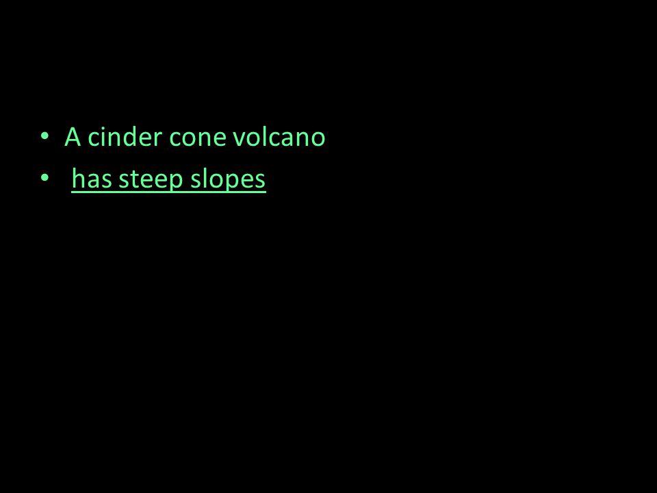 A cinder cone volcano has steep slopes