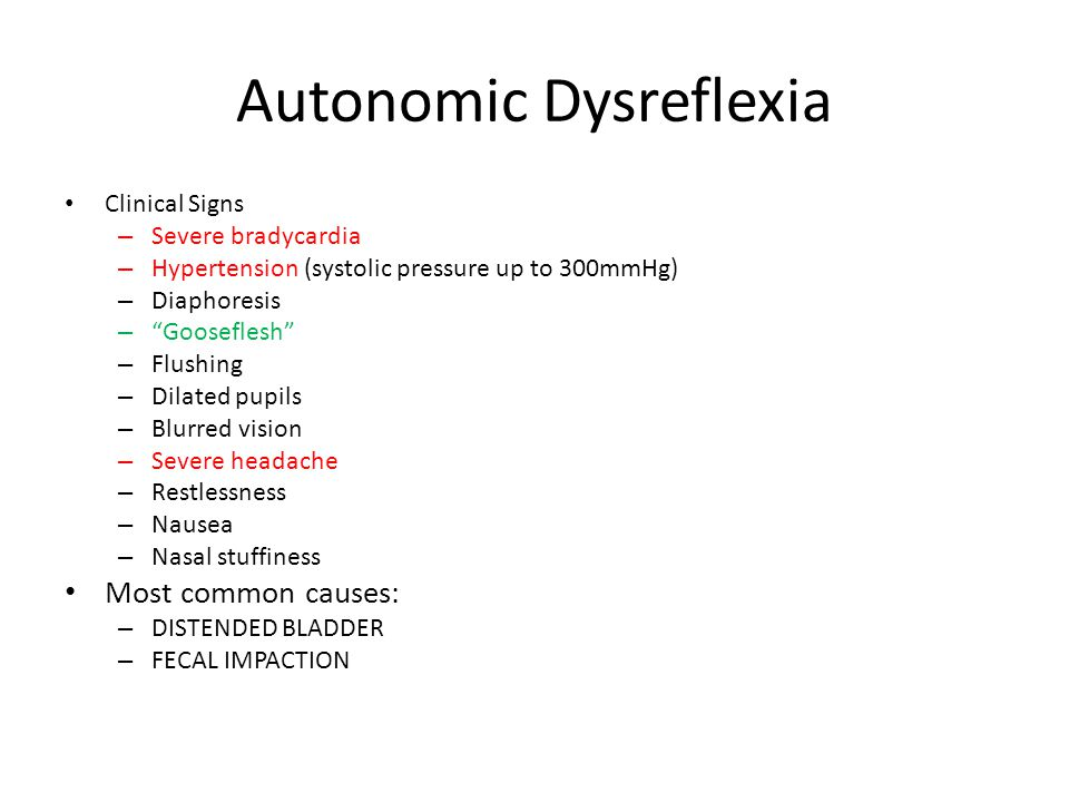 "Autonomic Dysreflexia Clinical Signs – Severe bradycardia – Hypertension (systolic pressure up to 300mmHg) – Diaphoresis – ""Gooseflesh"" – Flushing – D"