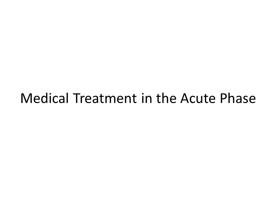 Medical Treatment in the Acute Phase