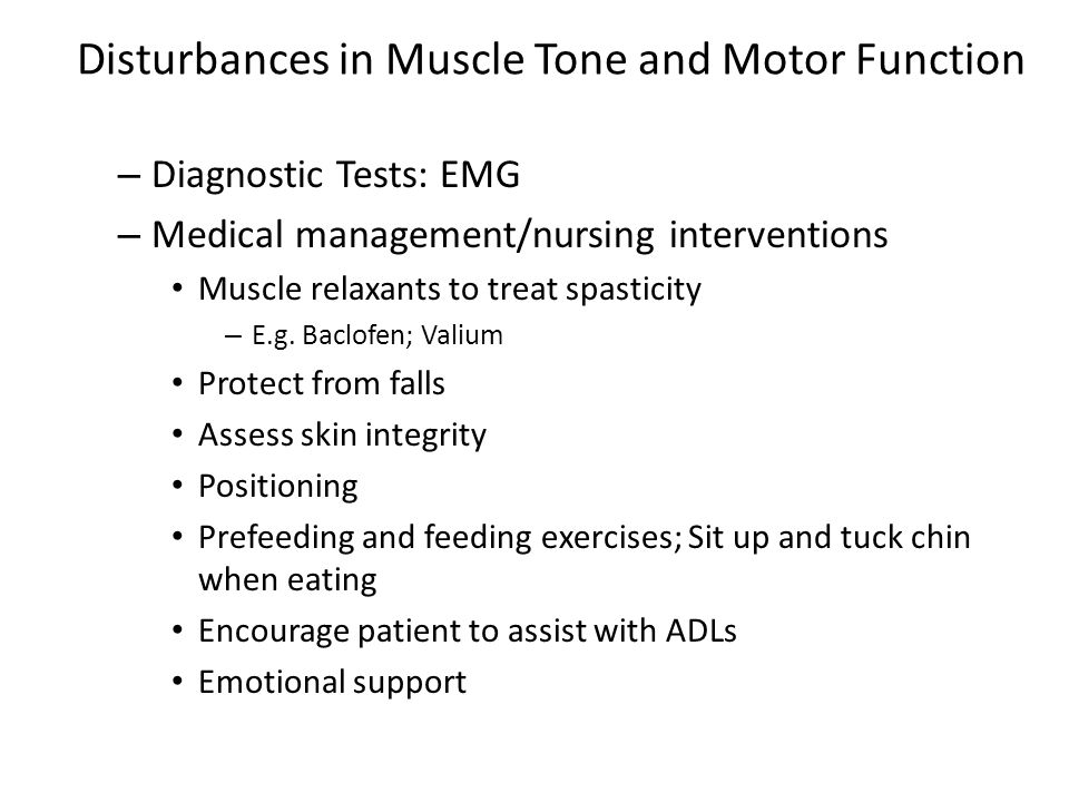 Disturbances in Muscle Tone and Motor Function – Diagnostic Tests: EMG – Medical management/nursing interventions Muscle relaxants to treat spasticity
