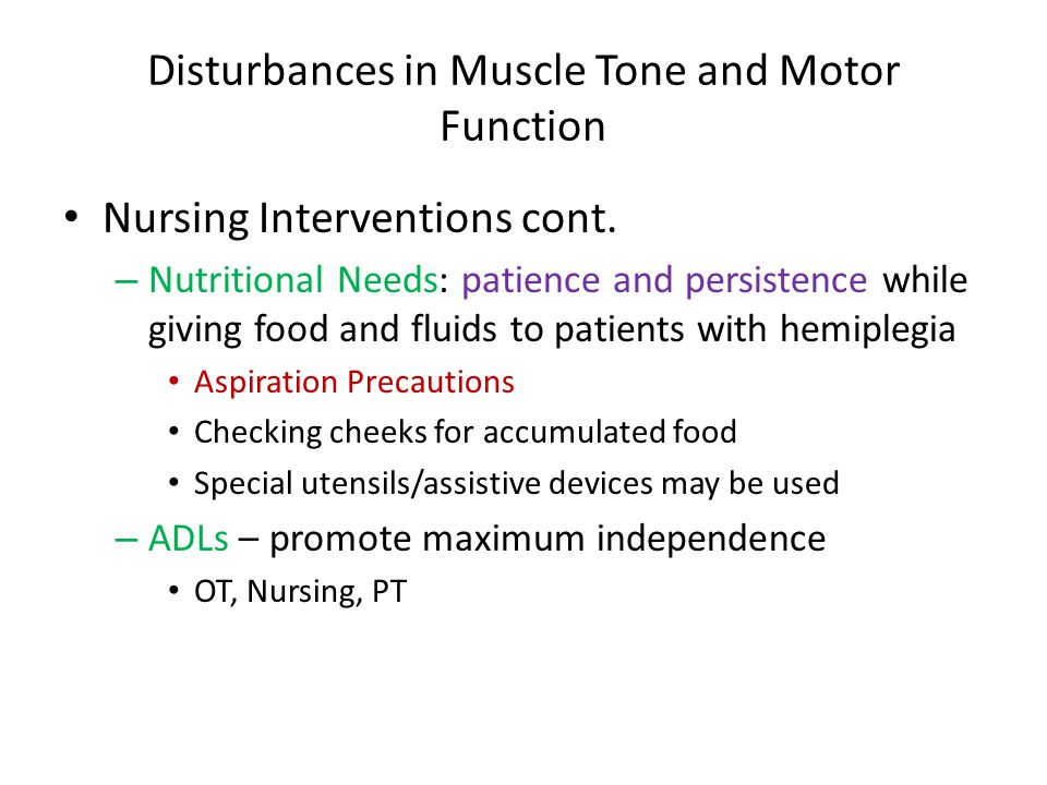Disturbances in Muscle Tone and Motor Function Nursing Interventions cont. – Nutritional Needs: patience and persistence while giving food and fluids