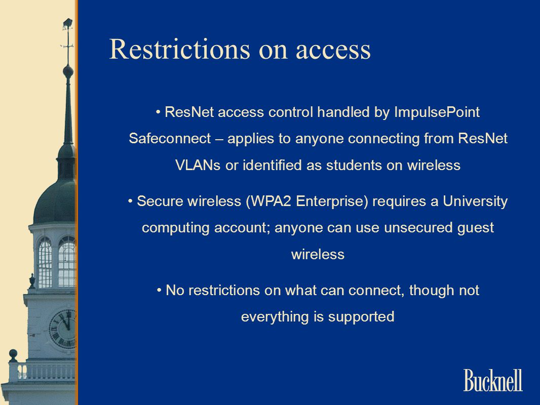 Restrictions on access ResNet access control handled by ImpulsePoint Safeconnect – applies to anyone connecting from ResNet VLANs or identified as stu