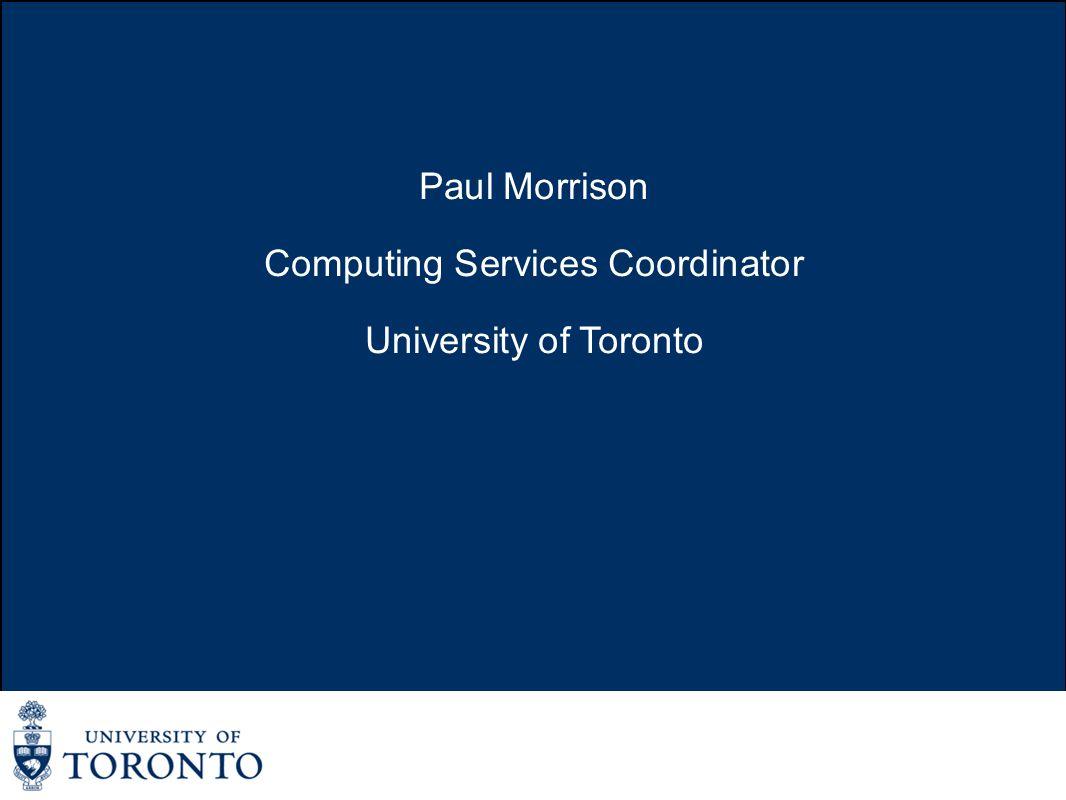 Paul Morrison Computing Services Coordinator University of Toronto